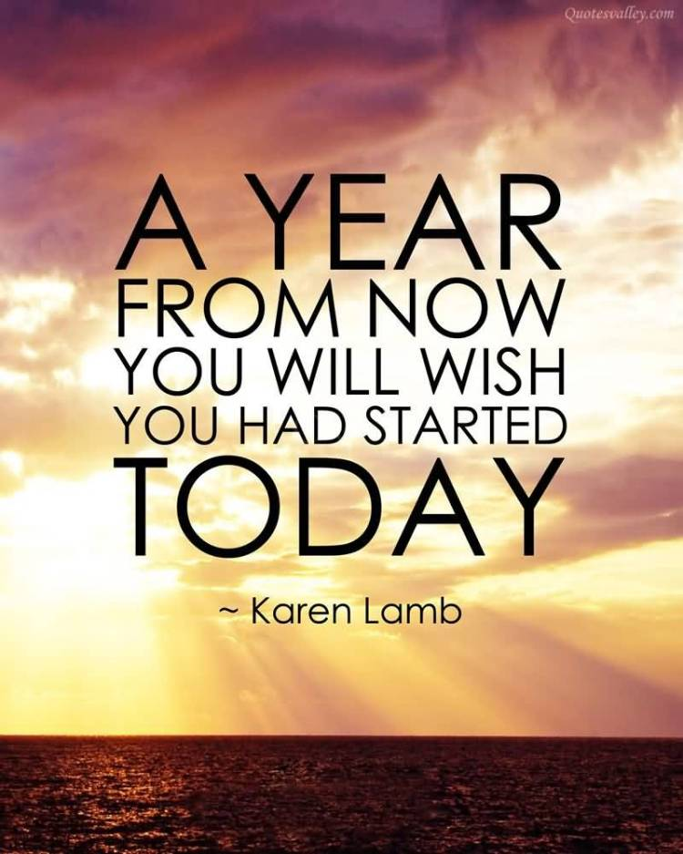a-year-from-now-you-will-wish-you-had-started-today